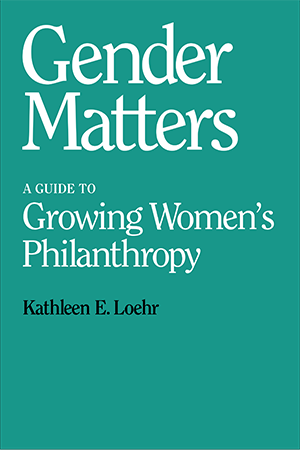 To Read: Gender Matters: A Guide to Growing Women's Philanthropy by Kathleen Loehr